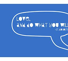 love, and do what you will. by araba-k