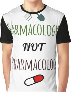 Farmacology Not Pharmacology Graphic T-Shirt