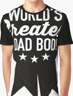 World's Greatest Dad Bod! Graphic T-Shirt