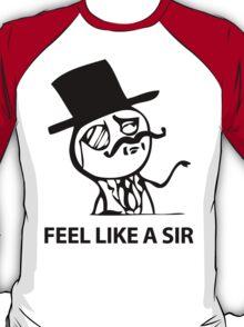 Feel Like A Sir (HD) T-Shirt