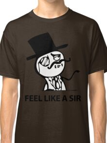 Feel Like A Sir (HD) Classic T-Shirt