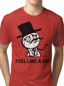Feel Like A Sir (HD) Tri-blend T-Shirt