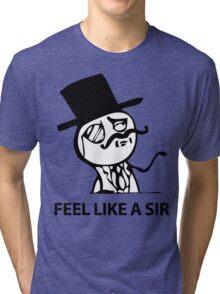 Feel Like A Sir (HD) Tri-blend T-Shirt
