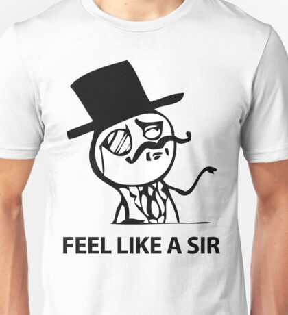Feel Like A Sir (HD) Unisex T-Shirt