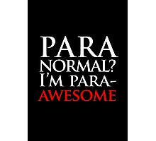 Paranormal? I'm para-AWESOME Photographic Print