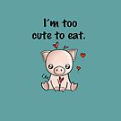 I'm too cute to eat by Bianca Loran