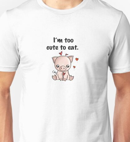 I'm too cute to eat Unisex T-Shirt