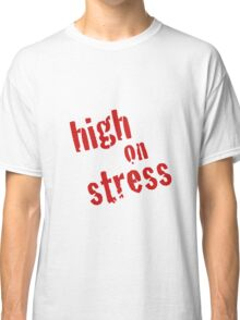 High on Stress Classic T-Shirt