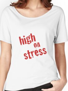 High on Stress Women's Relaxed Fit T-Shirt