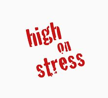 High on Stress Unisex T-Shirt