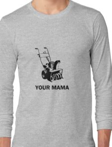 Your Mama Was a Snowblower Long Sleeve T-Shirt