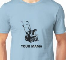 Your Mama Was a Snowblower Unisex T-Shirt