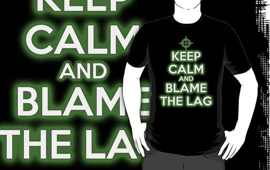 KEEP CALM and BLAME THE LAG (With Glow) by CalumCJL