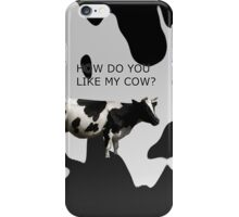How do you like my cow? iPhone Case/Skin