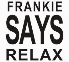 FRANKIE SAY RELAX by ludlowghostwalk