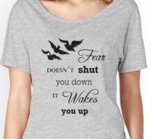 Fear Doesn't Shut You Down (B) Women's Relaxed Fit T-Shirt