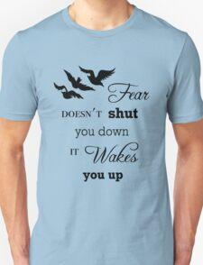 Fear Doesn't Shut You Down (B) T-Shirt