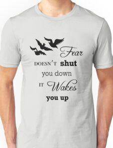 Fear Doesn't Shut You Down (B) Unisex T-Shirt