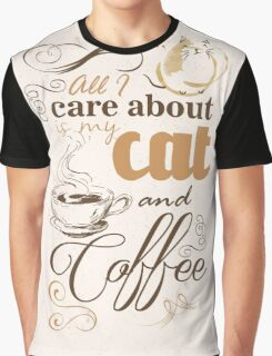 All I care about is my cat and coffee Graphic T-Shirt