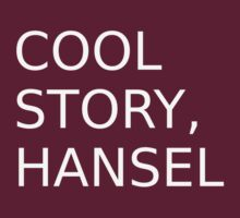 Cool Story, Hansel by tessabella