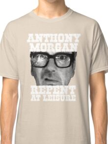 Anthony Morgan - Repent At Leisure (white) Classic T-Shirt
