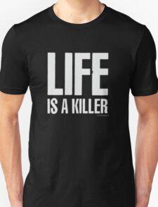 Life is a killer Unisex T-Shirt