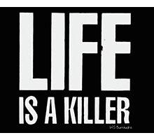 Life is a killer Photographic Print