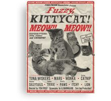 Fuzzy, KITTYCAT! MEOW! MEOW! Canvas Print