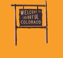 welcome to colorful colorado Unisex T-Shirt