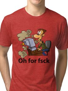 Oh for fsck Tri-blend T-Shirt
