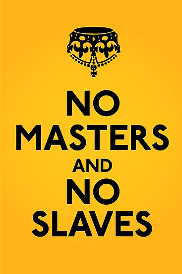 No Masters And No Slaves by LibertyManiacs