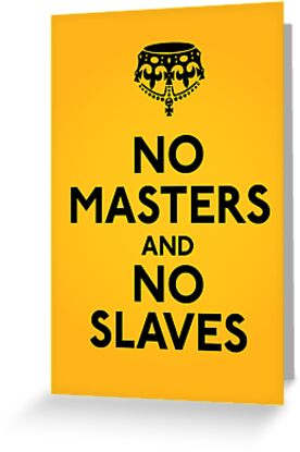 No Masters And No Slaves by LibertyManiacs
