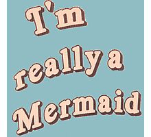I'm really a Mermaid Photographic Print