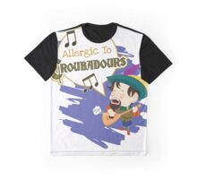 ALLERGIC TO TROUBADOURS Graphic T-Shirt