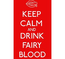 Keep Calm and Drink Fairy Blood Photographic Print