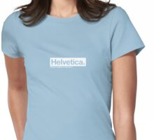 Helvetica. It's just a typeface. Womens Fitted T-Shirt