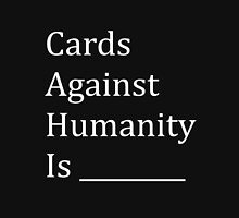Cards Against Humanity - CAH - (Designs4You) Unisex T-Shirt