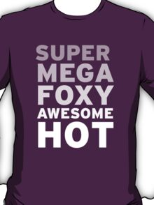 SuperMegaFoxyAwesomeHot T-Shirt