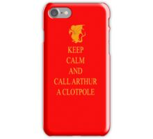 Keep Calm and Call Arthur a Clotpole iPhone Case/Skin