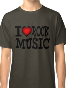 I love rock music Classic T-Shirt