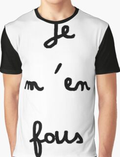Je m'en fous - I don't care Graphic T-Shirt