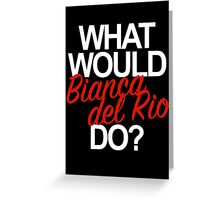 what would bianca del rio do? Greeting Card