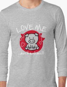 Love me, don't eat me Long Sleeve T-Shirt