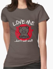 Love me, don't eat me Womens Fitted T-Shirt
