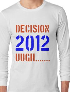 Decision 2012 Long Sleeve T-Shirt