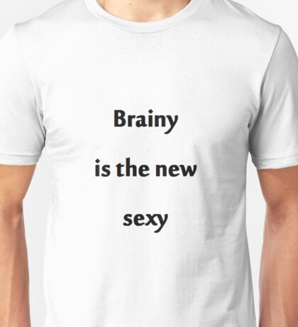 Brainy is the new Sexy Unisex T-Shirt