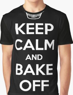 Keep Calm and Bake Off Graphic T-Shirt