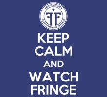 KEEP CALM AND WATCH FRINGE by alexcool