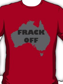 FRACK OFF - keep your dirty hands off our land T-Shirt