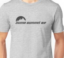 Dumb... Summit Ice Unisex T-Shirt